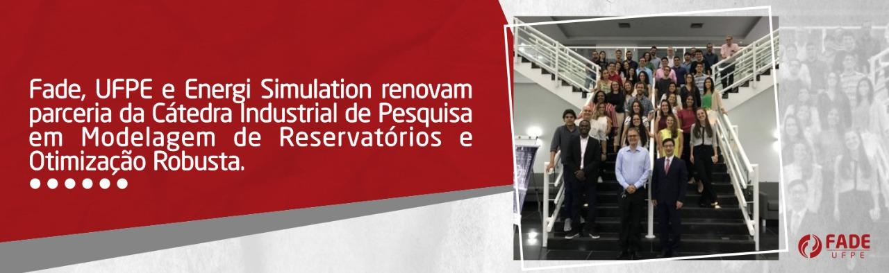 Fade, UFPE e Energi Simulation renovam parceria da Cátedra Industrial de Pesquisa em Modelagem de Reservatórios e Otimização Robusta