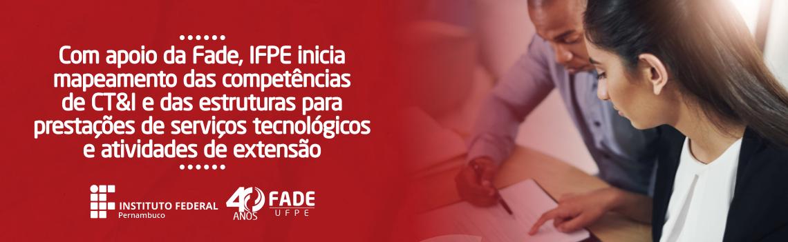 Com apoio da Fade, IFPE inicia mapeamento das competências de CT&I e das estruturas para prestações de serviços tecnológicos e atividades de extensão