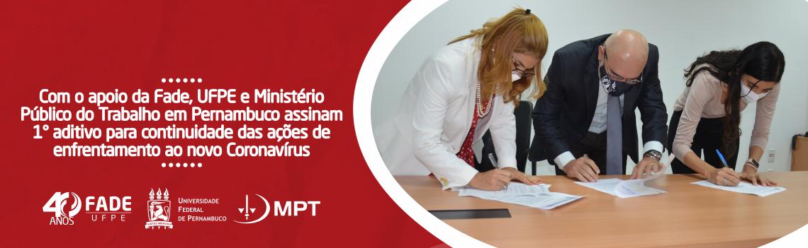 Com o apoio da Fade, UFPE e Ministério Público do Trabalho em Pernambuco assinam 1° aditivo para continuidade das ações de enfrentamento ao novo Coronavírus