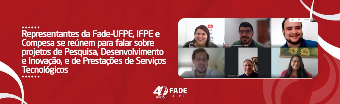 Representantes da Fade-UFPE, IFPE e Compesa se reúnem para falar sobre projetos de Pesquisa, Desenvolvimento e Inovação, e de Prestações de Serviços Tecnológicos