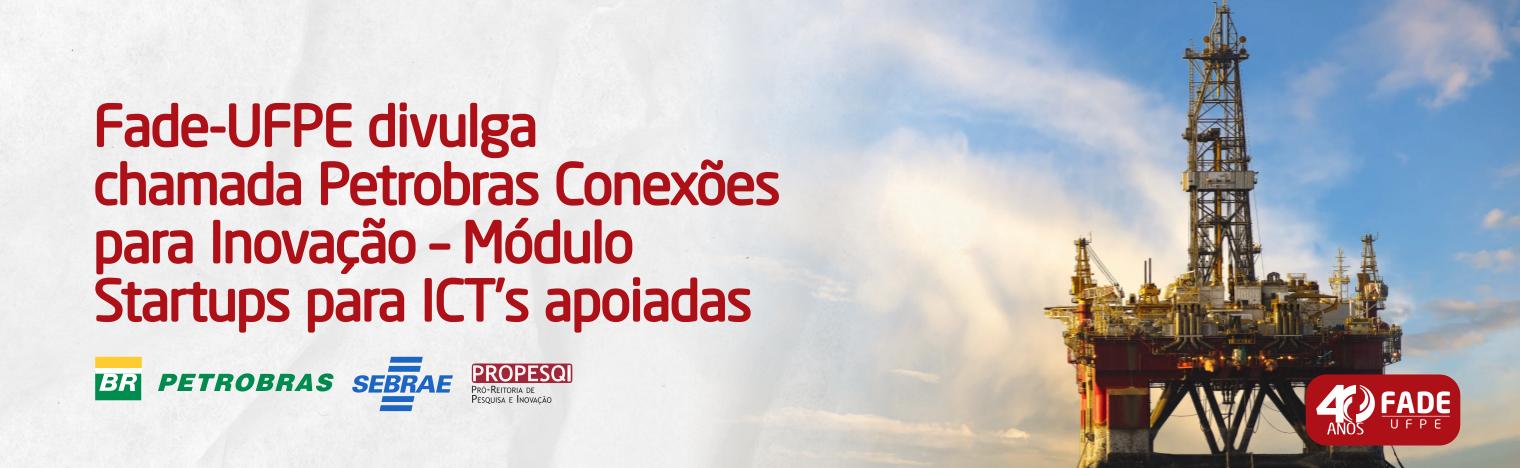 Fade-UFPE divulga chamada Petrobras Conexões para Inovação – Módulo Startups para ICT's apoiadas