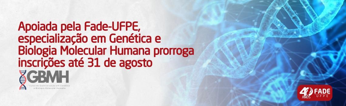 Apoiada pela Fade-UFPE, especialização em Genética e Biologia Molecular Humana prorroga inscrições até 31 de agosto