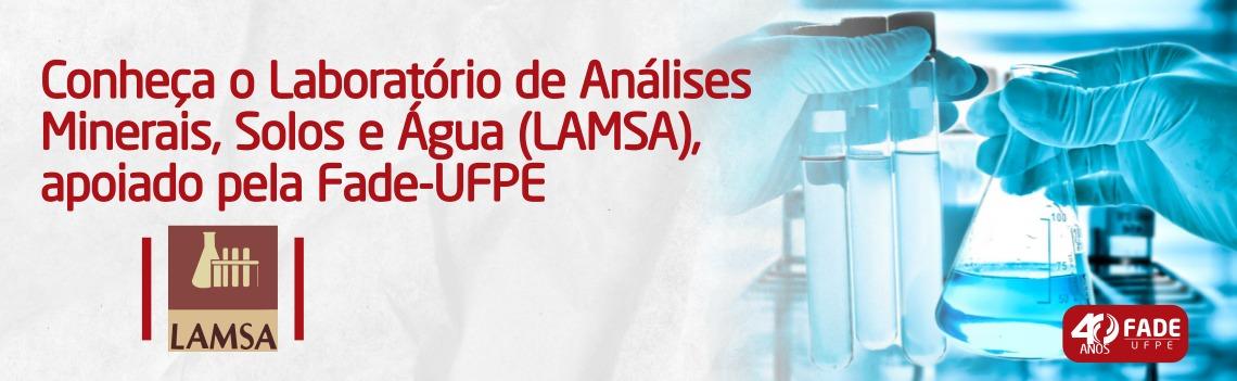 Conheça o Laboratório de Análises Minerais, Solos e Água (LAMSA), apoiado pela Fade-UFPE