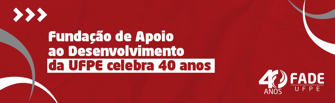 Fundação de Apoio ao Desenvolvimento da UFPE celebra 40 anos de atuação
