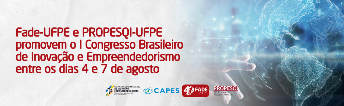 Fade-UFPE e PROPESQI-UFPE promovem o I Congresso Brasileiro de Inovação e Empreendedorismo entre os dias 4 e 7 de agosto