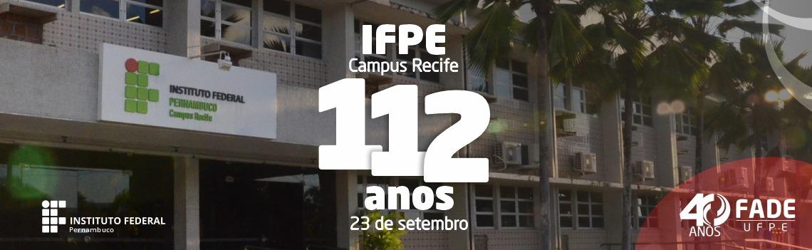 Apoiada Fade: IFPE (campus Recife) celebra 112 anos hoje, 23